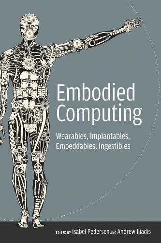 Embodied Computing: Wearables, Implantables, Embeddables, Ingestibles - The MIT Press (Paperback)