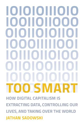 Too Smart: How Digital Capitalism is Extracting Data, Controlling Our Lives, and Taking Over the World - The MIT Press (Paperback)