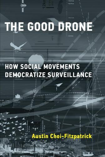 The Good Drone: How Social Movements Democratize Surveillance  (Paperback)