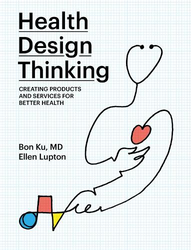 Health Design Thinking: Creating Products and Services for Better Health - The MIT Press (Paperback)