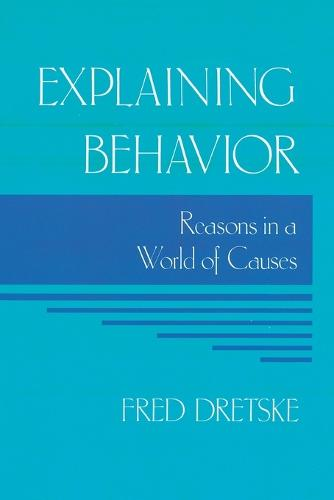 Explaining Behavior: Reasons in a World of Causes - A Bradford Book (Paperback)
