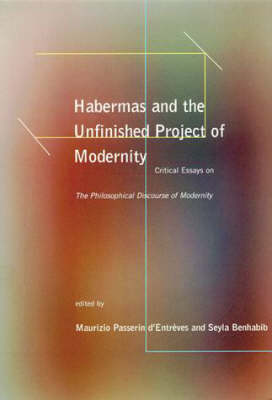 Habermas and the Unfinished Project of Modernity: Critical Essays on The Philosophical Discourse of Modernity - Studies in Contemporary German Social Thought (Paperback)