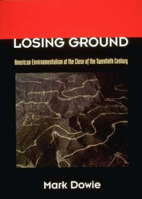 Losing Ground: American Environmentalism at the Close of the Twentieth Century - The MIT Press (Paperback)