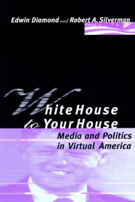 White House to Your House: Media and Politics in Virtual America (Paperback)