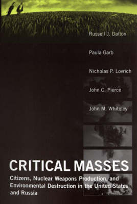 Critical Masses: Citizens, Nuclear Weapons Production, and Environmental Destruction in the United States and Russia (Paperback)