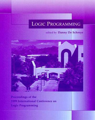 Logic Programming: Proceedings of the 1999 International Conference on Logic Programming - Logic Programming (Paperback)