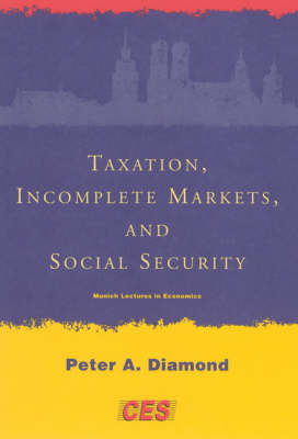 Taxation, Incomplete Markets, and Social Security - Munich Lectures in Economics (Paperback)