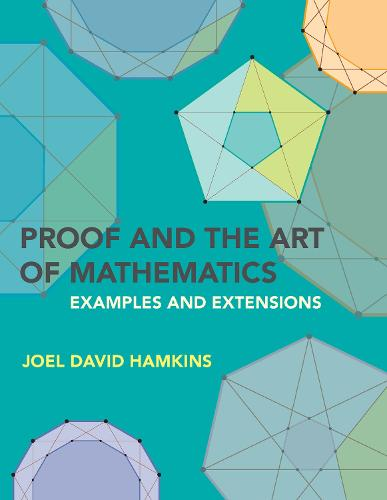 Proof and the Art of Mathematics: Examples and Extensions (Paperback)