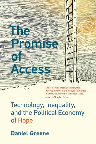 The Promise of Access: Technology, Inequality, and the Political Economy of Hope  (Paperback)