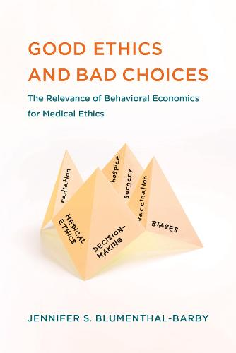 Good Ethics and Bad Choices: The Relevance of Behavioral Economics for Medical Ethics - Basic Bioethics (Paperback)