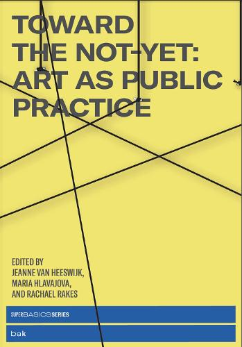 Toward the Not-Yet: Art as Public Practice (Paperback)