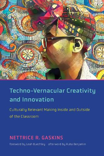 Techno-Vernacular Creativity and Innovation: Culturally Relevant Making Inside and Outside of the Classroom (Paperback)