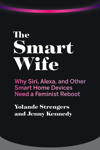 The Smart Wife: Why Siri, Alexa, and Other Smart Home Devices Need a Feminist Reboot (Paperback)