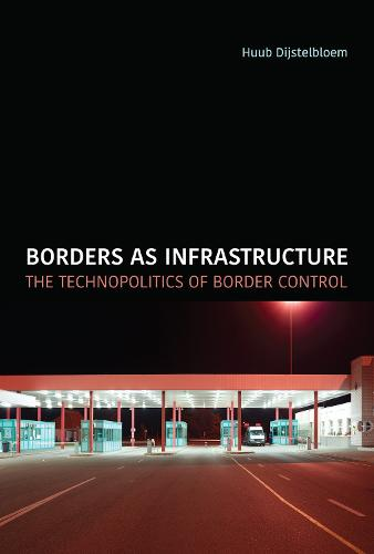Borders as Infrastructure: The Technopolitics of Border Control - Infrastructures (Paperback)