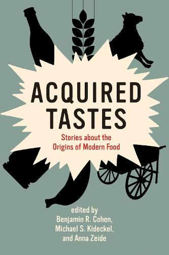 Acquired Tastes: Stories about the Origins of Modern Food - Food, Health, and the Environment (Paperback)