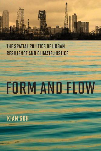Form and Flow: The Spatial Politics of Urban Resilience and Climate Justice - Urban and Industrial Environments (Paperback)