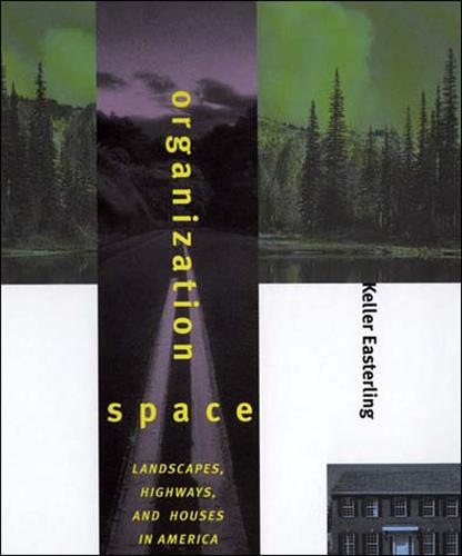 Organization Space: Landscapes, Highways, and Houses in America - The MIT Press (Paperback)