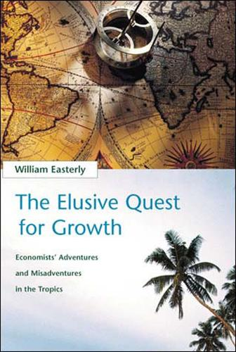 The Elusive Quest for Growth: Economists' Adventures and Misadventures in the Tropics - The MIT Press (Paperback)