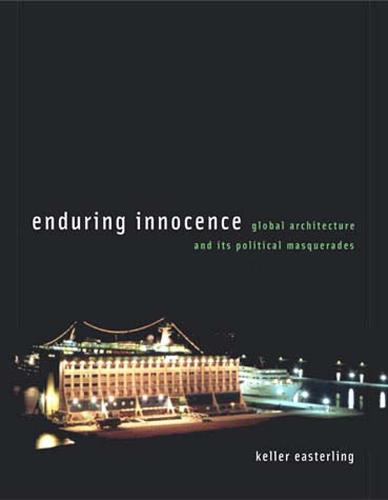 Enduring Innocence: Global Architecture and Its Political Masquerades - MIT Press (Paperback)