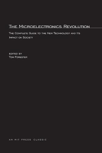 The Microelectronics Revolution - MIT Press (Paperback)