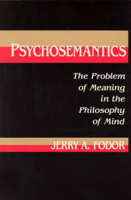 Psychosemantics: The Problem of Meaning in the Philosophy of Mind - Explorations in Cognitive Science (Paperback)