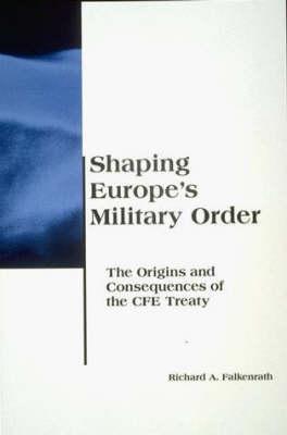 Shaping Europe's Military Order - Belfer Center Studies in International Security (Paperback)