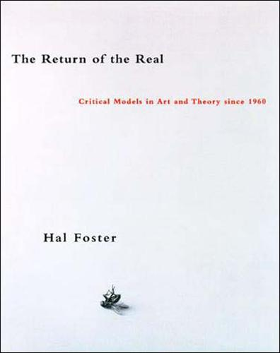 The Return of the Real: Art and Theory at the End of the Century - October Books (Paperback)