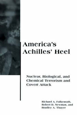 America's Achilles' Heel: Nuclear, Biological, and Chemical Terrorism and Covert Attack (Paperback)