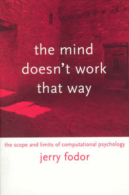 The Mind Doesn't Work That Way: The Scope and Limits of Computational Psychology - Representation and Mind series (Paperback)