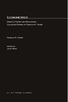 Econometrics: Essays in Theory and Applications - Collected Papers of Franklin M. Fisher (Paperback)