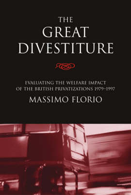 The Great Divestiture: Evaluating the Welfare Impact of the British Privatizations, 1979-1997 - The MIT Press (Paperback)