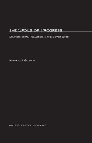 The Spoils of Progress: Environmental Pollution in the Soviet Union - MIT Press (Paperback)