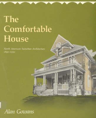 The Comfortable House: North American Suburban Architecture 1890-1930 - MIT Press (Paperback)