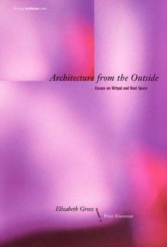 Architecture from the Outside: Essays on Virtual and Real Space - Writing Architecture (Paperback)