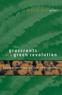The Grassroots of a Green Revolution: Polling America on the Environment - MIT Press (Paperback)