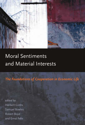 Moral Sentiments and Material Interests: The Foundations of Cooperation in Economic Life - Economic Learning and Social Evolution (Paperback)