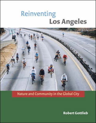 Reinventing Los Angeles: Nature and Community in the Global City - Urban and Industrial Environments (Paperback)