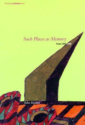 Such Places as Memory: Poems 1953-1996 - Writing Architecture (Paperback)