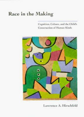 Race in the Making: Cognition, Culture, and the Child's Construction of Human Kinds (Paperback)