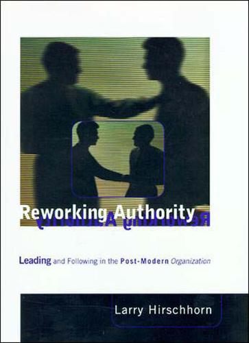 Reworking Authority: Leading and Following in the Post-Modern Organization - The MIT Press (Paperback)