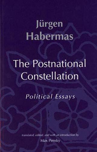 The Postnational Constellation: Political Essays - Studies in Contemporary German Social Thought (Paperback)