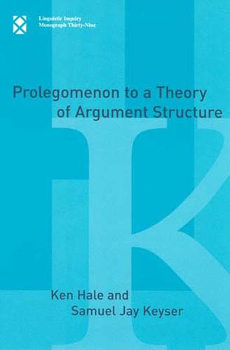 Prolegomenon to a Theory of Argument Structure - Linguistic Inquiry Monographs (Paperback)