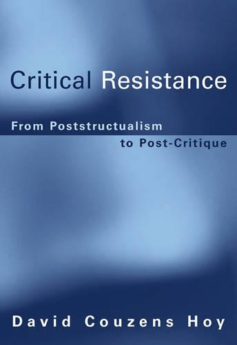 Critical Resistance: From Poststructuralism to Post-Critique - A Bradford Book (Paperback)