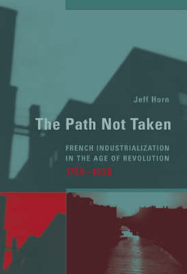 The Path Not Taken: French Industrialization in the Age of Revolution, 1750-1830 (Paperback)