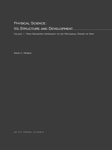 Physical Science, Its Structure and Development: Volume 1: From Geometric Astronomy to the Mechanical Theory of Heat - The MIT Press (Paperback)