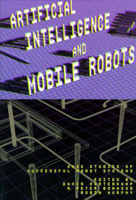 Artificial Intelligence and Mobile Robots: Case Studies of Successful Robot Systems - American Association for Artificial Intelligence (Paperback)