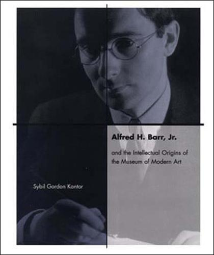 Alfred H. Barr, Jr. and the Intellectual Origins of the Museum of Modern Art - The MIT Press (Paperback)