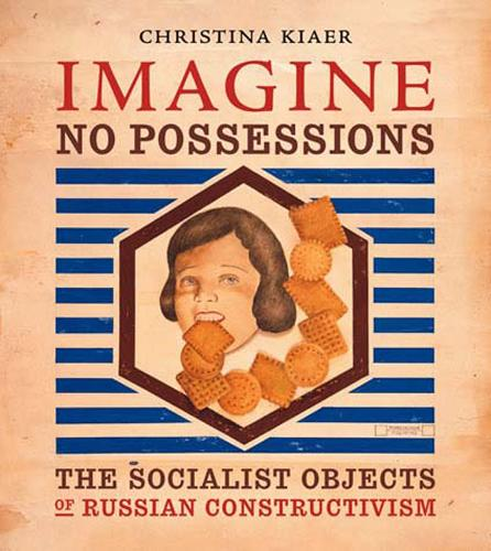 Imagine No Possessions: The Socialist Objects of Russian Constructivism - The MIT Press (Paperback)