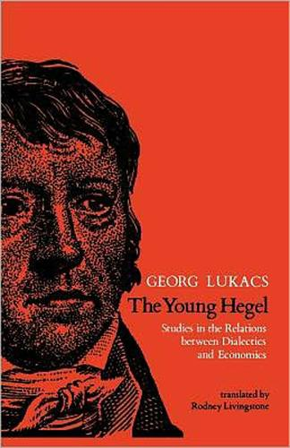 The Young Hegel: Studies in the Relations between Dialectics and Economics - The MIT Press (Paperback)