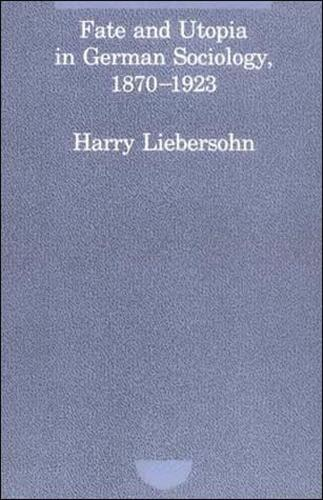 Fate and Utopia in German Sociology, 1870--1923 (Paperback)